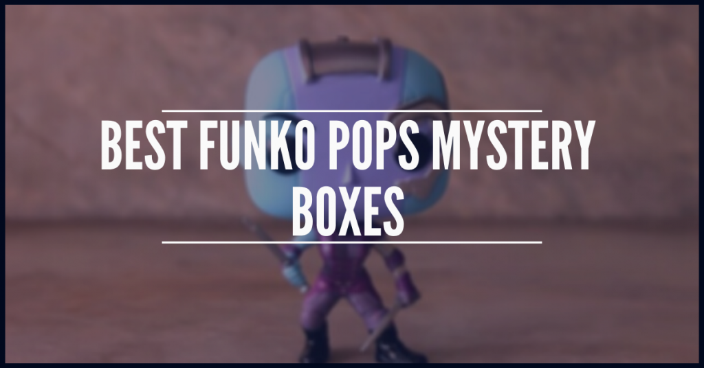 Best Funko Pops Mystery Boxes
